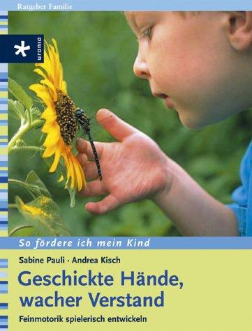 Geschickte Hände, wacher Verstand: Feinmotorik spielerisch entwickeln