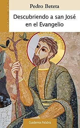 Descubriendo a san José en el Evangelio (Cuadernos Palabra nº 186) eBook: Beteta, Pedro: Amazon.es: Tienda Kindle