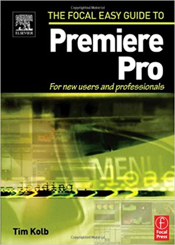 Book Focal Easy Guide to Premiere Pro: For New Users and Professionals (The Focal Easy Guide)