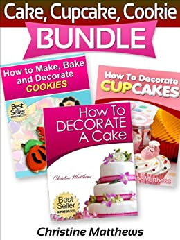 Cake Decorating How To Books : Cake, Cupcake, Cookie Bundle (How to Decorate a Cake, How ...