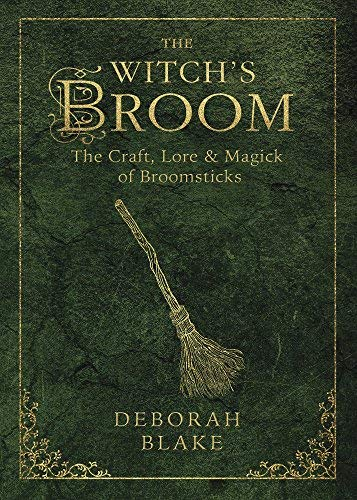 The Witch's Broom: The Craft, Lore & Magick