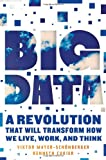 Big Data, Viktor Mayer-Schonberger and Kenneth Niel Cukier, 0544002695