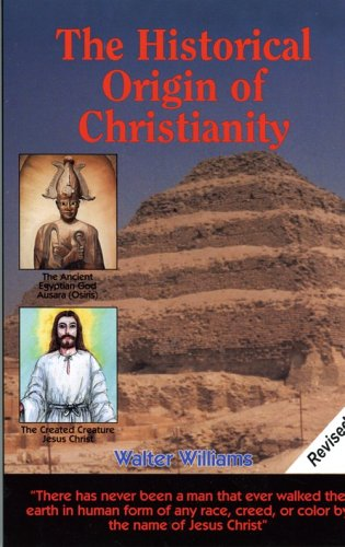 The Historical Origin of Christianity (Walter Williams The Historical Origin Of Christianity)