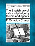 The English law of sale and pledge by factors and Agents, F. Octavius Crump, 1240035667