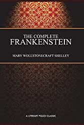 The Complete Frankenstein: 200-year Edition: Including both the 1818 and 1831 Versions, and Bonus Chapter: Farewell, Dear Prometheus