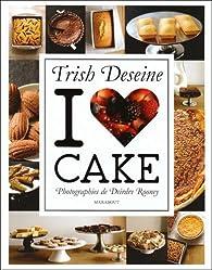 I love Cake par Trish Deseine