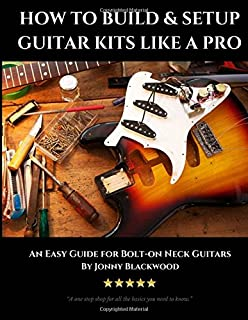 How to Build & Setup Guitar Kits like a Pro: An Easy Guide for Bolt