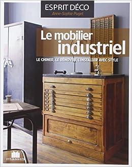 Amazon Fr Le Mobilier Industriel Le Chiner Le Renover