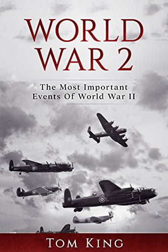 World War 2: The Most Important Events Of World War II by [King, Tom]