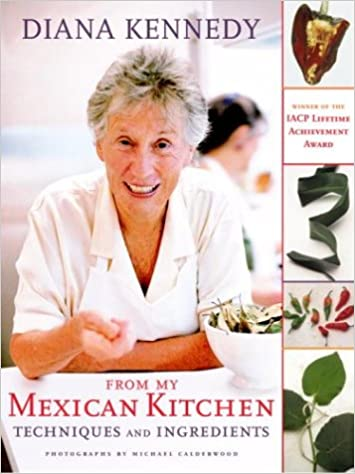 From My Mexican Kitchen: Techniques and Ingredients: Diana Kennedy ...