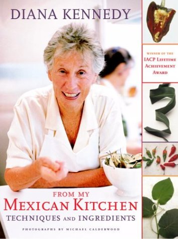 From My Mexican Kitchen: Techniques and Ingredients by Diana Kennedy