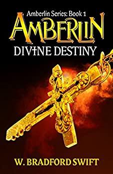 Amberlin - Divine Destiny (Amberlin Series Book 1) by [Swift, W. Bradford]