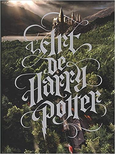 L Art De Harry Potter 9782364806047 Amazon Com Books