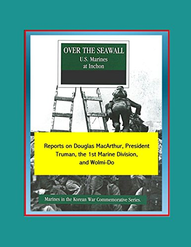 Marines in the Korean War Commemorative Series: Over the Seawall - U.S. Marines at Inchon - Reports on Douglas MacArthur, President Truman, the 1st Marine Division, and (Marine Corps Commemorative Medal)