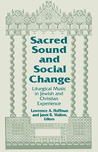 Sacred Sound and Social Change: Liturgical Music in Jewish and Christian Experience (ND Two Liturgical ()