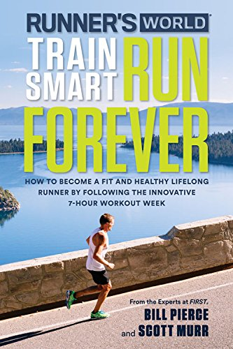 Runner's World Train Smart, Run Forever: How to Become a Fit and Healthy Lifelong Runner by Following the Innovative 7-Hour Workout Week cover