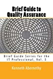 img - for Brief Guide to Quality Assurance: Brief Guide Series for the IT Professional, Vol. 5 (Volume 5) book / textbook / text book