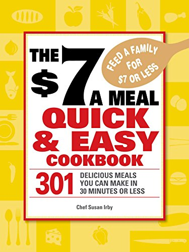 The $7 a Meal Quick and Easy Cookbook: 301 Delicious Meals You Can Make in 30 Minutes or Less