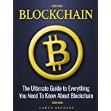 Blockchain: The Ultimate Guide to Everything You Need to Know About Blockchain