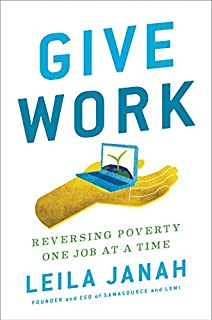 Book Cover: Give Work: Reversing Poverty One Job at a Time