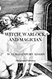 Witch, Warlock, and Magician, W. H. Adams, 1475017367