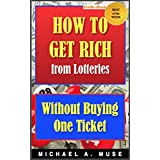 HOW TO GET RICH FROM LOTTERIES: Without Buying One Ticket