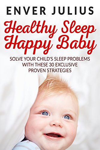 Healthy Sleep Happy Baby: 30 Empower Strategies to Soothe Your Little One to Sleep