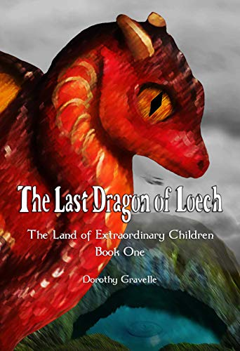 The Last Dragon of Loech (The Land of Extraordinary Children Book 1)