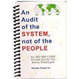An Audit of the System, not of the People - An ISO 9001:2008 Pocket Guide for Every Employee