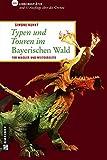 Typen und Touren im Bayerischen Wald: Für Waidler und Weitgereiste (Lieblingsplätze im GMEINER-Verlag)