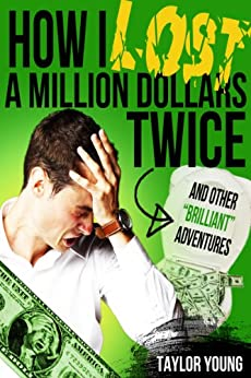 Amazon.com: How I Lost A Million Dollars Twice - And Other ...
