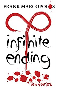 Infinite Ending: Ten Stories by [Marcopolos, Frank]