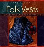 Folk Vests: 25 Knitting Patterns & Tales From Around the World (Folk Knitting series)