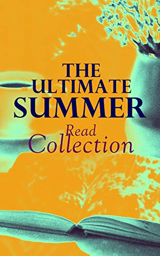 The Ultimate Summer Read Collection: 150 Everlasting Masterpieces of the World Literature (Jonathan P Lewis)