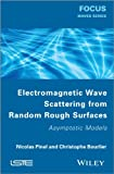 Electromagnetic Wave Scattering from Random Rough Surfaces : Asymptotic Models, Pinel, Nicolas and Boulier, Christophe, 1848214715