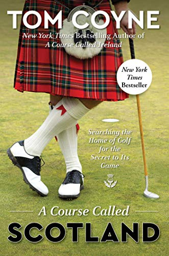 A Course Called Scotland: Searching the Home of Golf for the Secret to Its Game (Best Golf In Scotland)