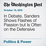 In Debate, Sanders Shows Flashes of Passion but Is Often on the Defensive | Phillip Rucker,John Wagner