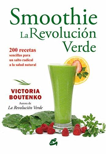 (Smoothie La Revolución Verde / Smoothie The Green Revolution: 200 Recetas Sencillas Para Un Salto Radical a La Salud Natural (Spanish Edition))