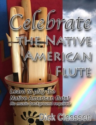 Celebrate the Native American Flute: Learn to play the Native American flute! (EarthFlute) (Volume 1) by Dick Claassen (2013-04-18)