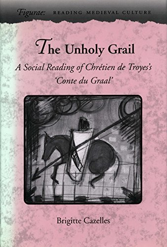 The Unholy Grail: A Social Reading of Chrétien de Troyes's Conte du Graal (Figurae: Reading Medieval Culture) by Brigitte Cazelles (1996-01-01)