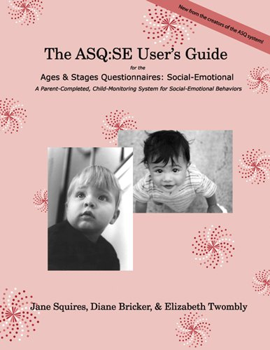 The ASQ: SE User's Guide: For the Ages & Stages Questionnaires: Social-Emotional