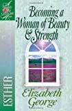 Becoming a Woman of Beauty and Strength, Elizabeth George, 0736904891