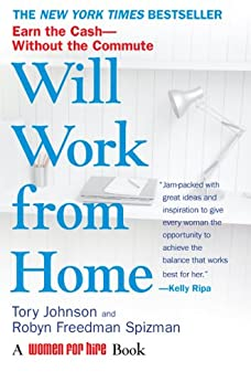 Will Work from Home: Earn the Cash--Without the Commute by [Johnson, Tory, Spizman, Robyn Freedman]