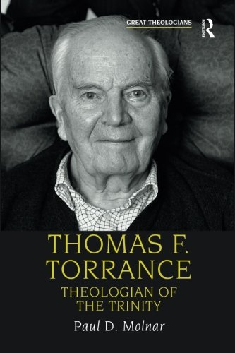 Thomas F. Torrance: Theologian of the Trinity (Great Theologians Series)