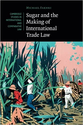 Sugar and the Making of International Trade Law (Cambridge Studies in International and Comparative Law)