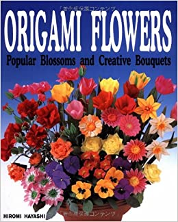 Origami Flowers Popular Blossoms And Creative Bouquets Hiromi