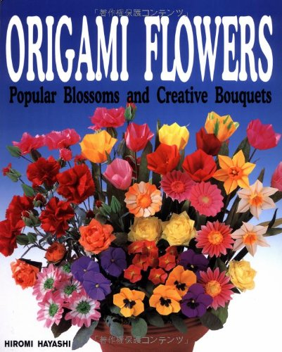 Origami Flowers: Popular Blossoms and Creative Bouquets PDF