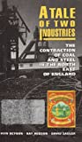 A Tale of Two Industries : The Contradiction of Coal and Steel in the North East of England, Beynon, Huw and Hudson, Ray, 0335096816