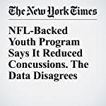 NFL-Backed Youth Program Says It Reduced Concussions. The Data Disagrees | Alan Schwarz
