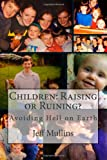 Children: Raising or Ruining?, Jeff Mullins, 1492304050